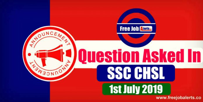 Questions Asked In SSC CHSL Tier 1 Exam 2019 - 1st July 2019
