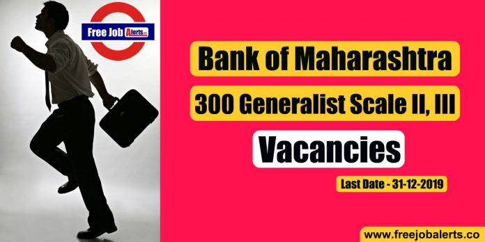 Bank of Maharashtra 300 Generalist Officer Vacancies 2019 - Last Date 31st December 2019